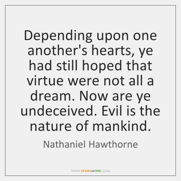 Depending upon one another's hearts, ye had still hoped that virtue were ...