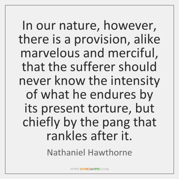 In our nature, however, there is a provision, alike marvelous and merciful, ...