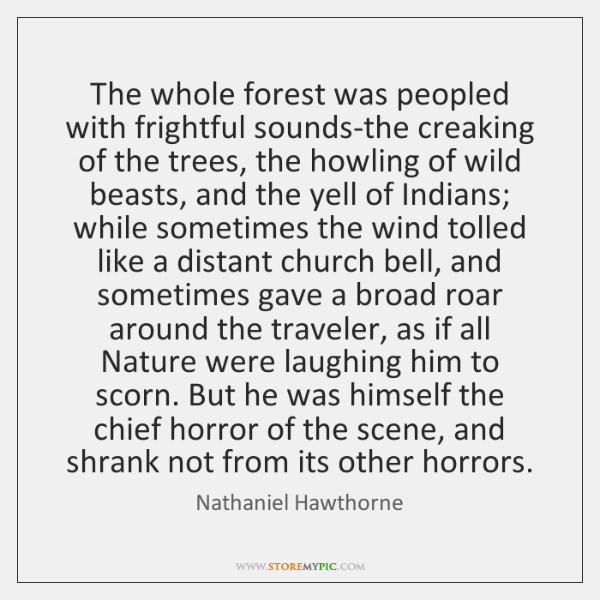 The whole forest was peopled with frightful sounds-the creaking of the trees, ...