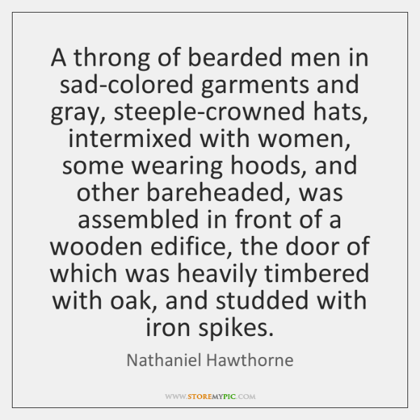 A throng of bearded men in sad-colored garments and gray, steeple-crowned hats, ...
