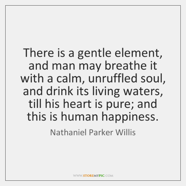There is a gentle element, and man may breathe it with a ...