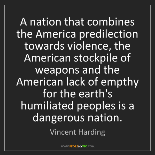 Vincent Harding: A nation that combines the America predilection towards...