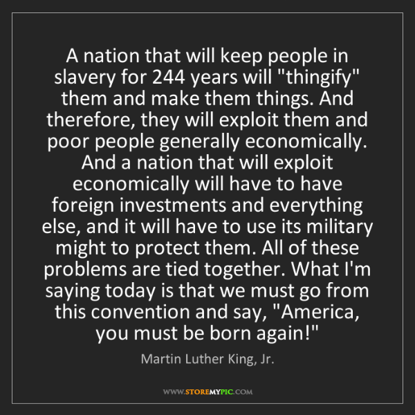 Martin Luther King, Jr.: A nation that will keep people in slavery for 244 years...