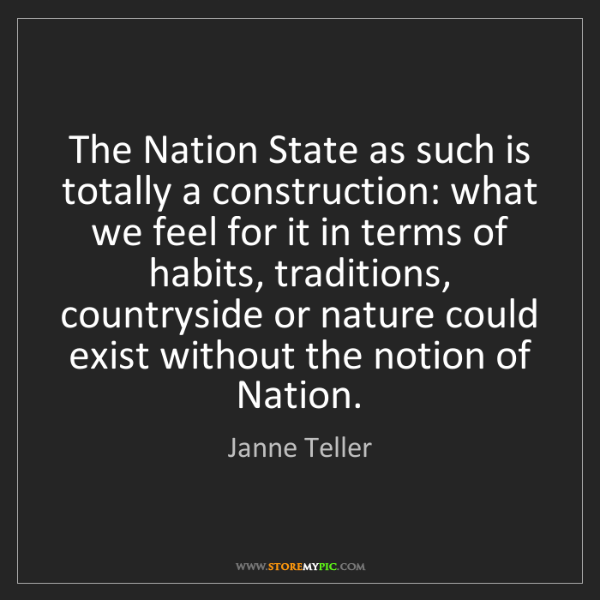 Janne Teller: The Nation State as such is totally a construction: what...