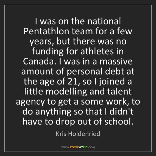 Kris Holdenried: I was on the national Pentathlon team for a few years,...