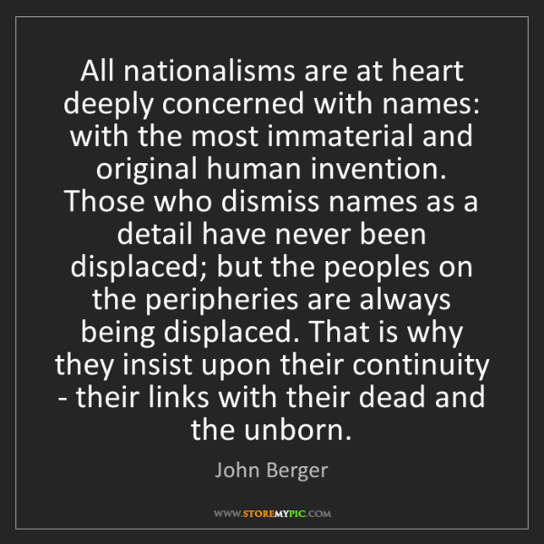 John Berger: All nationalisms are at heart deeply concerned with names:...