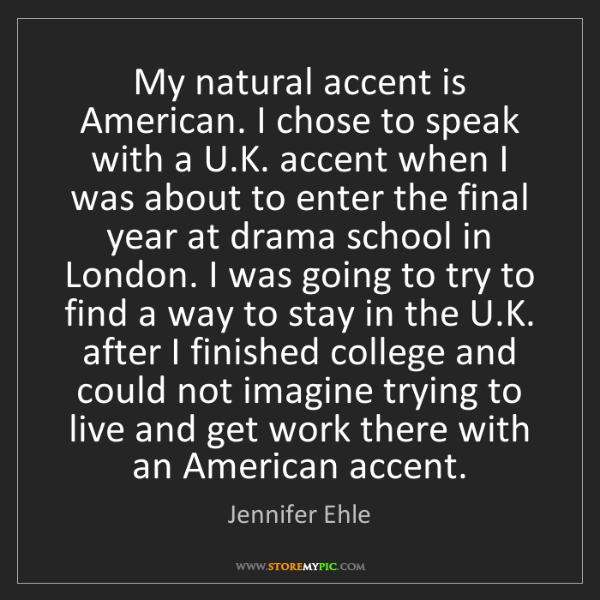 Jennifer Ehle: My natural accent is American. I chose to speak with...