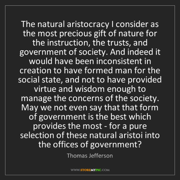 Thomas Jefferson: The natural aristocracy I consider as the most precious...
