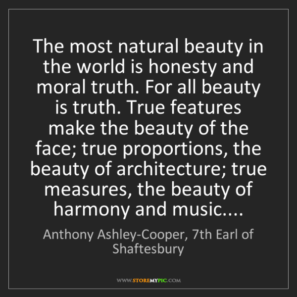 Anthony Ashley-Cooper, 7th Earl of Shaftesbury: The most natural beauty in the world is honesty and