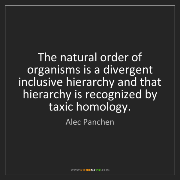 Alec Panchen: The natural order of organisms is a divergent inclusive...