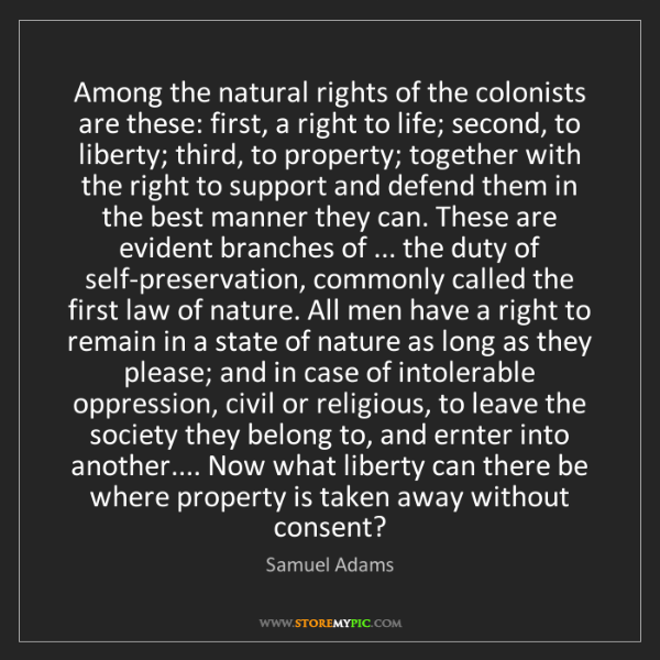 Samuel Adams: Among the natural rights of the colonists are these:...