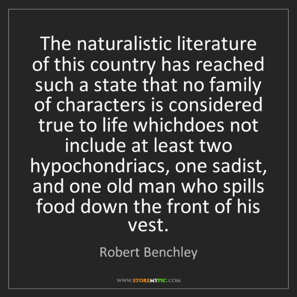 Robert Benchley: The naturalistic literature of this country has reached...