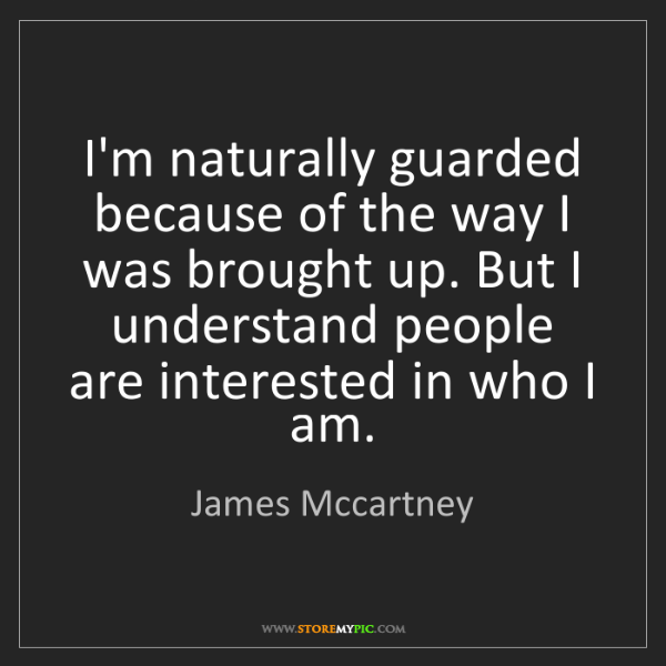 James Mccartney: I'm naturally guarded because of the way I was brought...