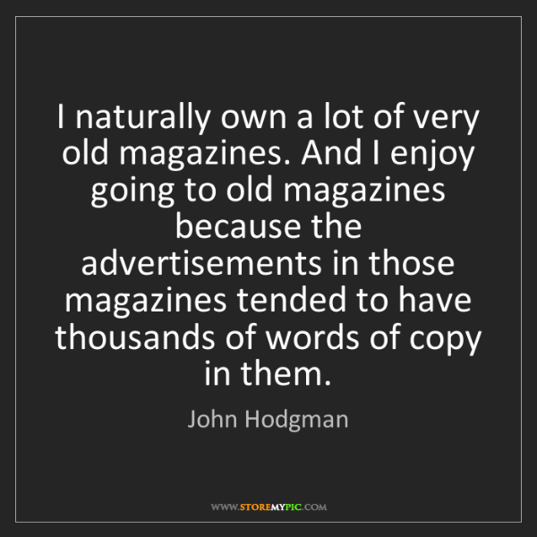 John Hodgman: I naturally own a lot of very old magazines. And I enjoy...