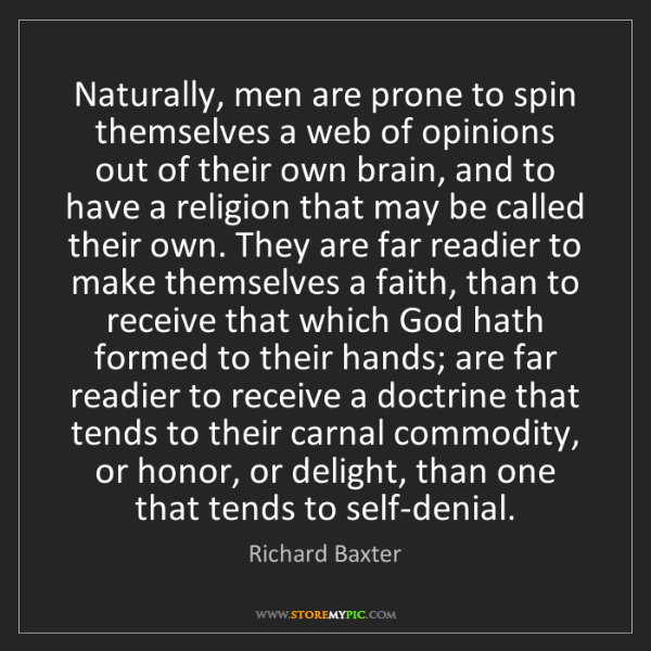 Richard Baxter: Naturally, men are prone to spin themselves a web of...