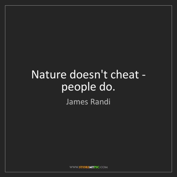 James Randi: Nature doesn't cheat - people do.
