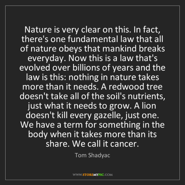 Tom Shadyac: Nature is very clear on this. In fact, there's one fundamental...