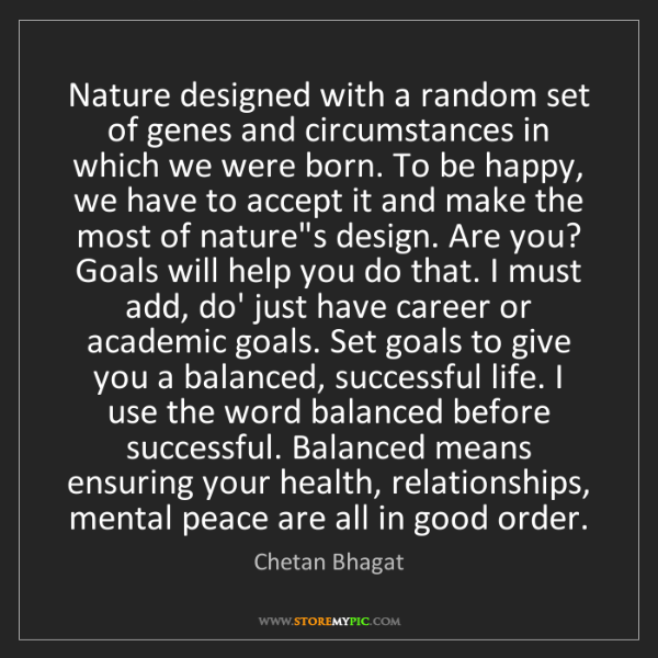Chetan Bhagat: Nature designed with a random set of genes and circumstances...