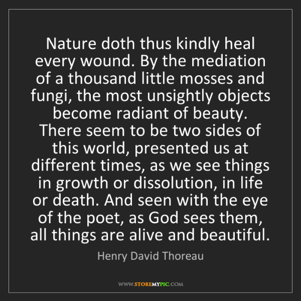 Henry David Thoreau: Nature doth thus kindly heal every wound. By the mediation...