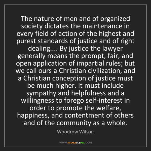 Woodrow Wilson: The nature of men and of organized society dictates the...