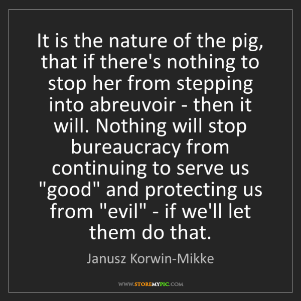 Janusz Korwin-Mikke: It is the nature of the pig, that if there's nothing...