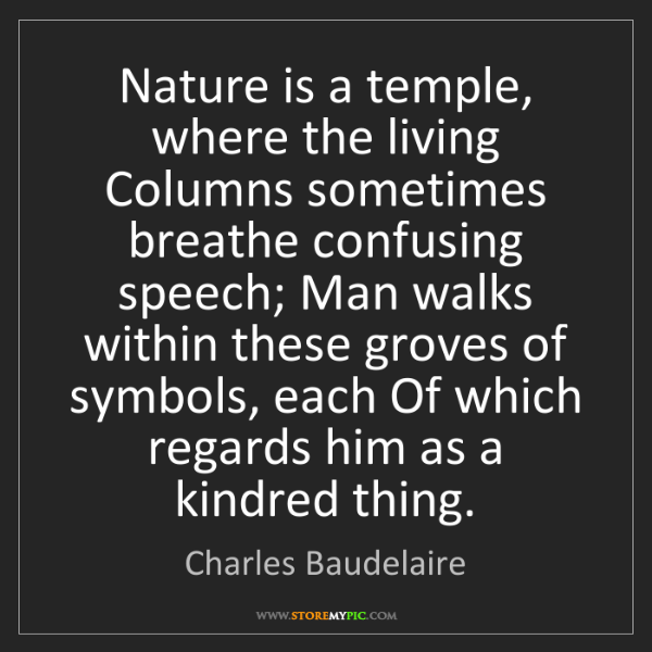 Charles Baudelaire: Nature is a temple, where the living Columns sometimes...