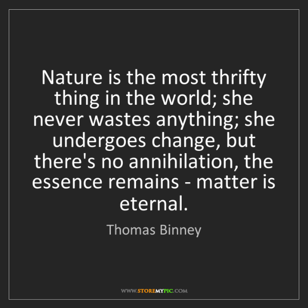 Thomas Binney: Nature is the most thrifty thing in the world; she never...