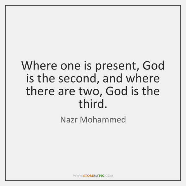 Where one is present, God is the second, and where there are ...