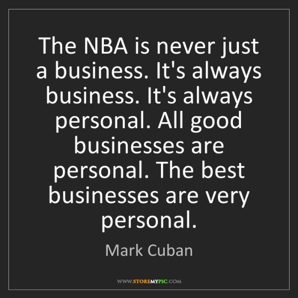 Mark Cuban: The NBA is never just a business. It's always business....