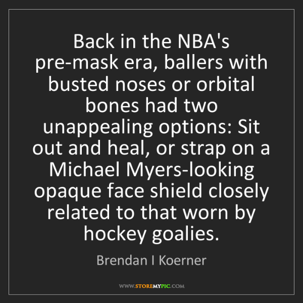 Brendan I Koerner: Back in the NBA's pre-mask era, ballers with busted noses...