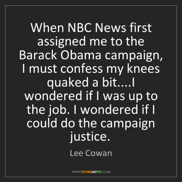 Lee Cowan: When NBC News first assigned me to the Barack Obama campaign,...