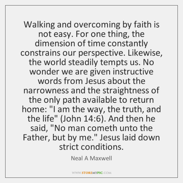 Walking and overcoming by faith is not easy. For one thing, the ...