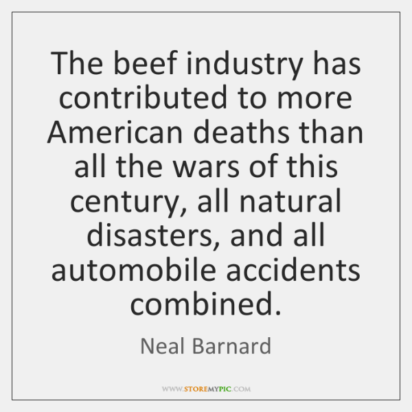 The beef industry has contributed to more American deaths than all the ...