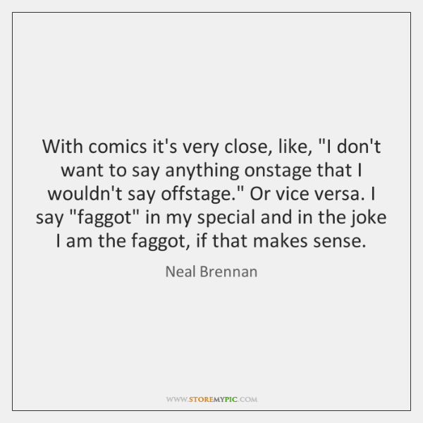 """With comics it's very close, like, """"I don't want to say anything ..."""