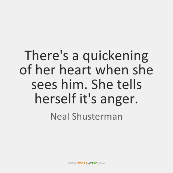There's a quickening of her heart when she sees him. She tells ...