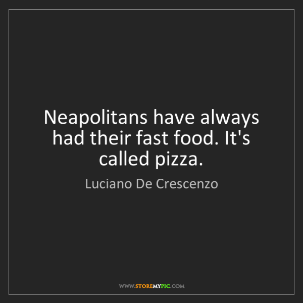 Luciano De Crescenzo: Neapolitans have always had their fast food. It's called...