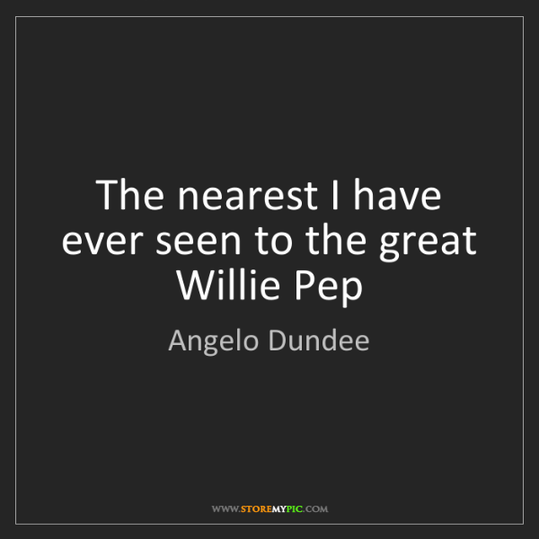 Angelo Dundee: The nearest I have ever seen to the great Willie Pep