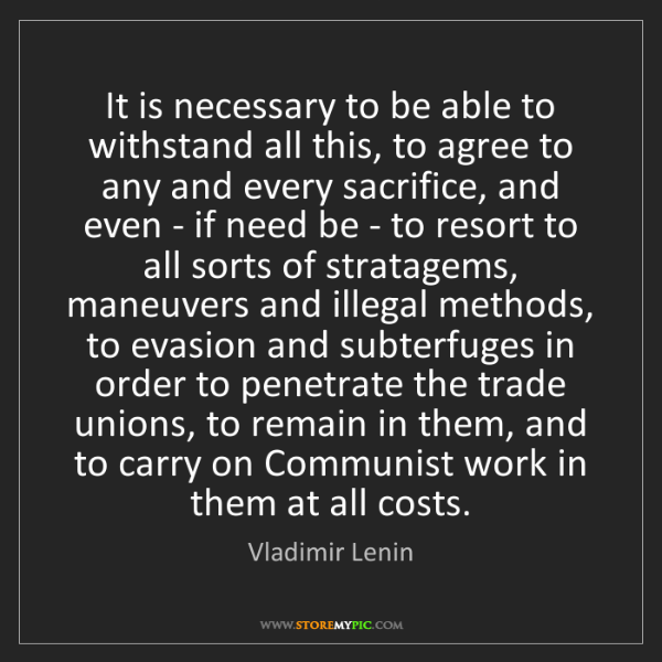 Vladimir Lenin: It is necessary to be able to withstand all this, to...