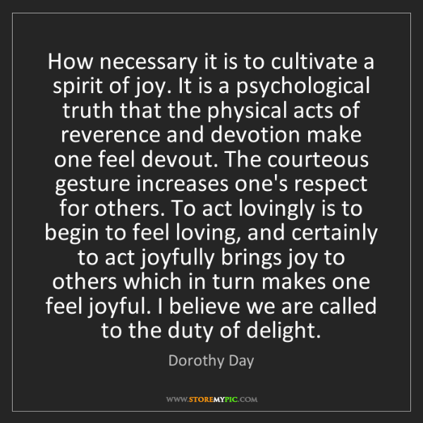 Dorothy Day: How necessary it is to cultivate a spirit of joy. It...