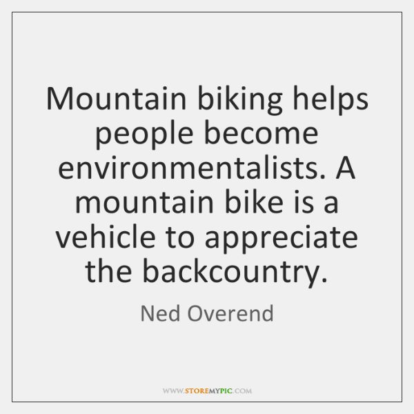 Mountain biking helps people become environmentalists. A mountain bike is a vehicle ...