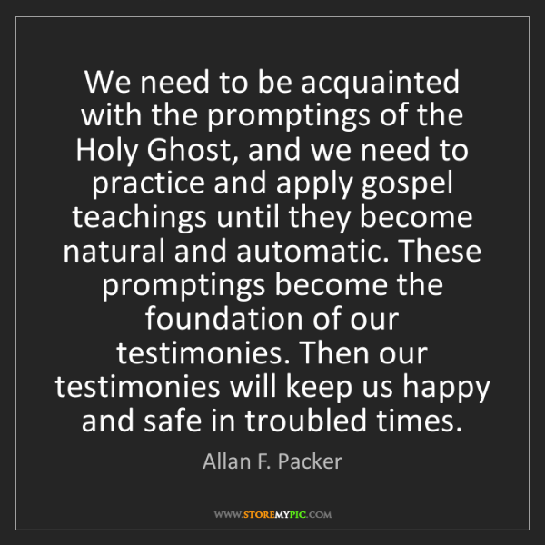 Allan F. Packer: We need to be acquainted with the promptings of the Holy...