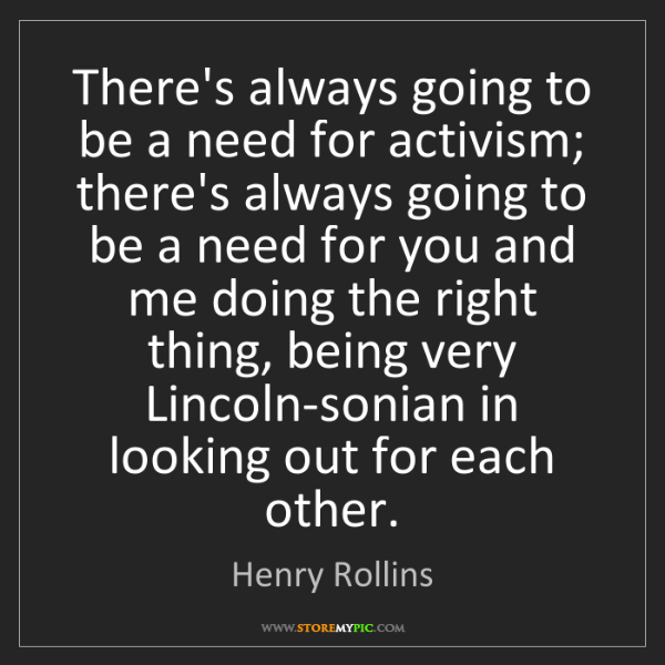 Henry Rollins: There's always going to be a need for activism; there's...