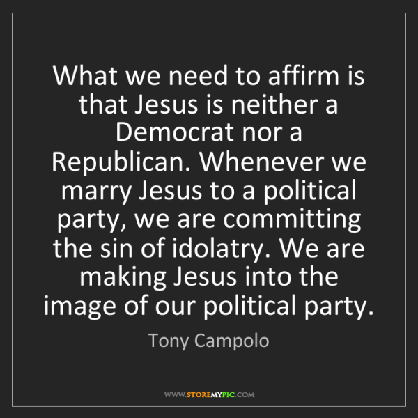 Tony Campolo: What we need to affirm is that Jesus is neither a Democrat...