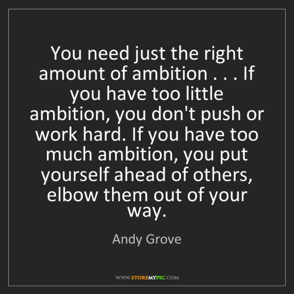 Andy Grove: You need just the right amount of ambition . . . If you...