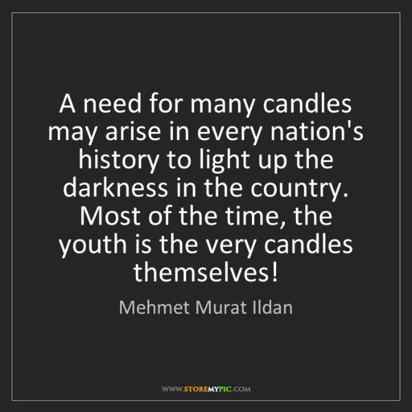Mehmet Murat Ildan: A need for many candles may arise in every nation's history...
