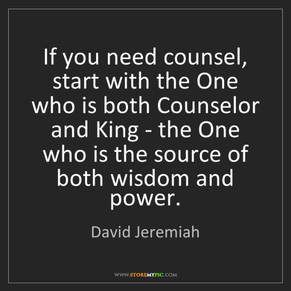 David Jeremiah: If you need counsel, start with the One who is both Counselor...