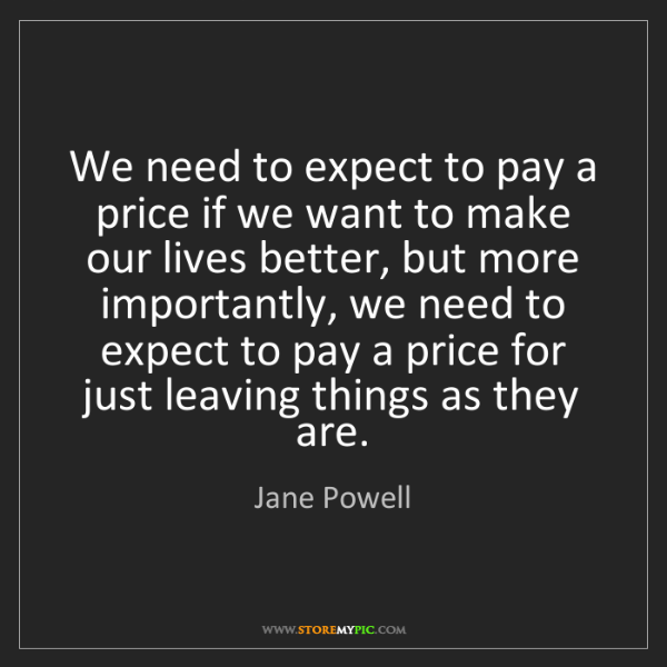 Jane Powell: We need to expect to pay a price if we want to make our...