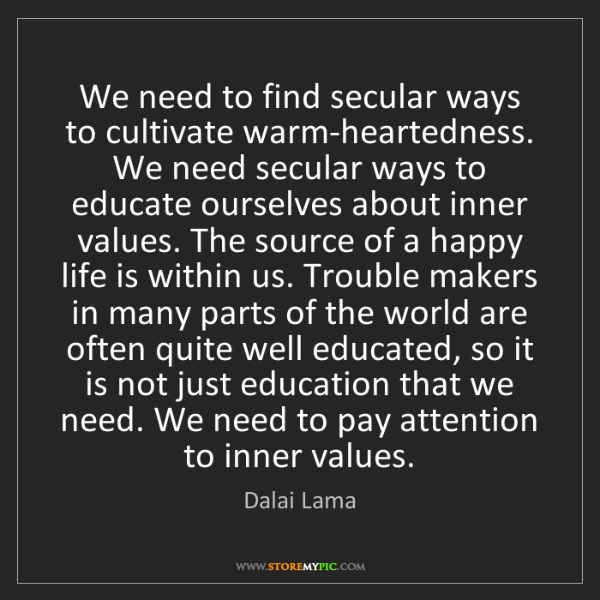 Dalai Lama: We need to find secular ways to cultivate warm-heartedness....