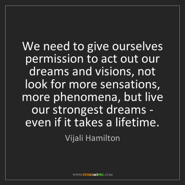 Vijali Hamilton: We need to give ourselves permission to act out our dreams...