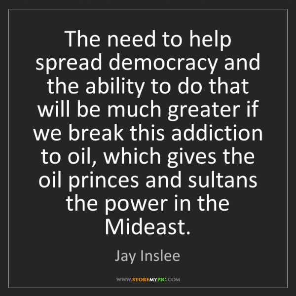Jay Inslee: The need to help spread democracy and the ability to...